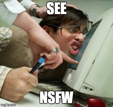 safe work | SEE NSFW | image tagged in safe work | made w/ Imgflip meme maker