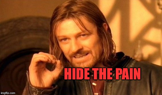 One Does Not Simply Meme | HIDE THE PAIN | image tagged in memes,one does not simply | made w/ Imgflip meme maker