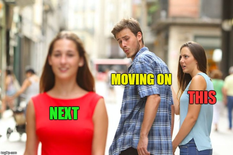 Distracted Boyfriend Meme | NEXT MOVING ON THIS | image tagged in memes,distracted boyfriend | made w/ Imgflip meme maker
