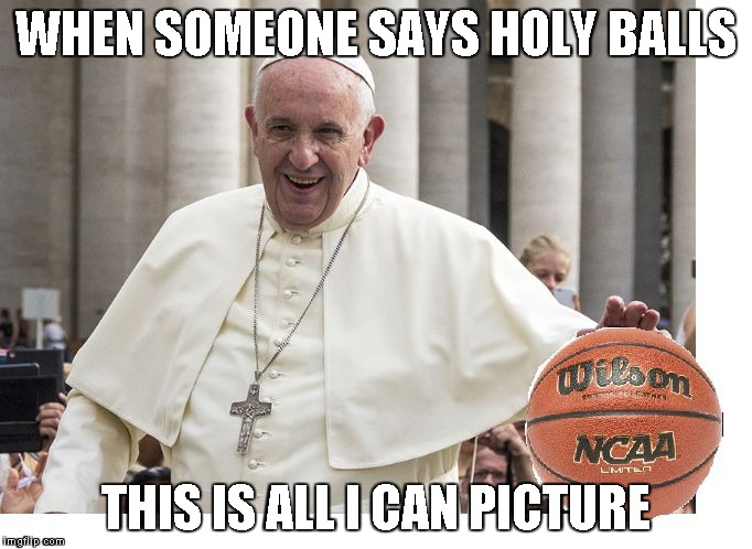 WHEN SOMEONE SAYS HOLY BALLS THIS IS ALL I CAN PICTURE | image tagged in holy baller | made w/ Imgflip meme maker