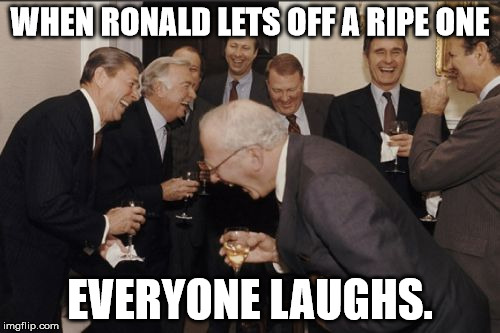 Laughing Men In Suits | WHEN RONALD LETS OFF A RIPE ONE EVERYONE LAUGHS. | image tagged in memes,laughing men in suits | made w/ Imgflip meme maker