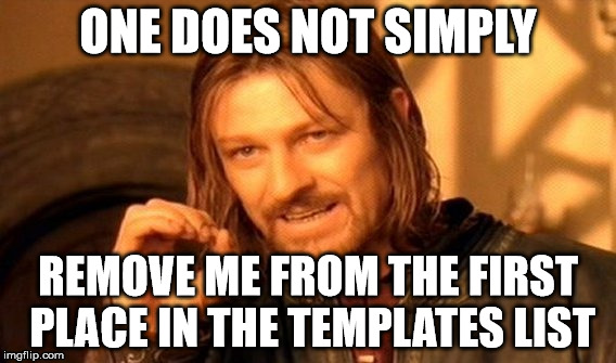 Ones does not simply does something like this !!! | ONE DOES NOT SIMPLY REMOVE ME FROM THE FIRST PLACE IN THE TEMPLATES LIST | image tagged in memes,one does not simply,wtf,protest | made w/ Imgflip meme maker