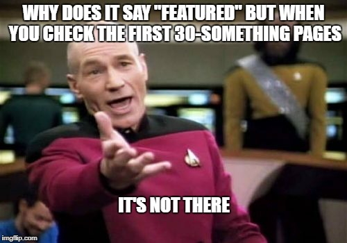"Picard Wtf Meme | WHY DOES IT SAY ""FEATURED"" BUT WHEN YOU CHECK THE FIRST 30-SOMETHING PAGES IT'S NOT THERE 