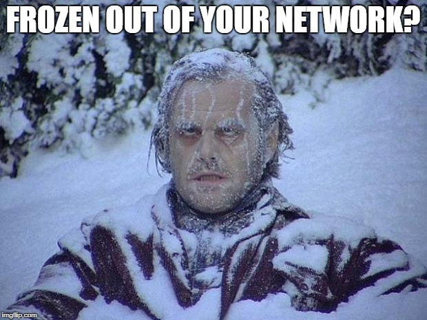 Jack Nicholson The Shining Snow Meme | FROZEN OUT OF YOUR NETWORK? | image tagged in memes,jack nicholson the shining snow | made w/ Imgflip meme maker