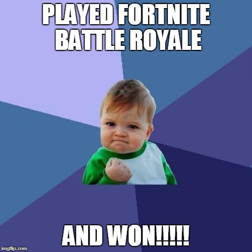 Success Kid Fortnite | PLAYED FORTNITE BATTLE ROYALE AND WON!!!!! | image tagged in sucess face,fortnite,funny memes,memes | made w/ Imgflip meme maker