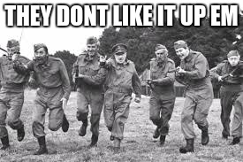 THEY DONT LIKE IT UP EM | image tagged in dads army charge | made w/ Imgflip meme maker