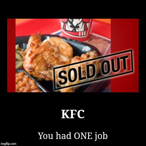 KFC | You had ONE job | image tagged in funny,demotivationals | made w/ Imgflip demotivational maker