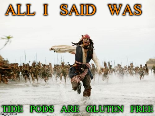 Jack Sparrow Being Chased Meme | ALL  I   SAID   WAS TIDE   PODS   ARE   GLUTEN   FREE | image tagged in memes,jack sparrow being chased | made w/ Imgflip meme maker