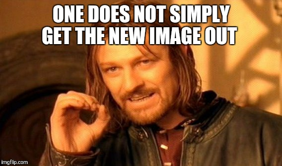 One Does Not Simply Meme | ONE DOES NOT SIMPLY GET THE NEW IMAGE OUT | image tagged in memes,one does not simply | made w/ Imgflip meme maker