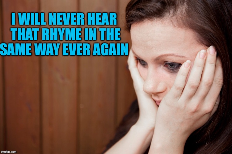 I WILL NEVER HEAR THAT RHYME IN THE SAME WAY EVER AGAIN | made w/ Imgflip meme maker