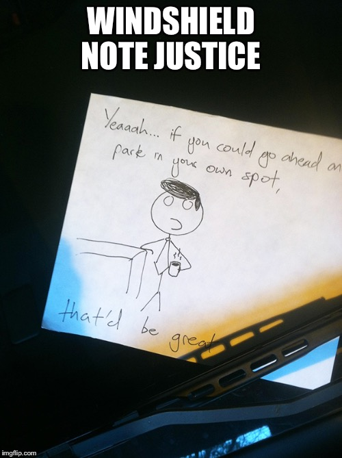 WINDSHIELD NOTE JUSTICE | image tagged in memes,that would be great,windshield | made w/ Imgflip meme maker