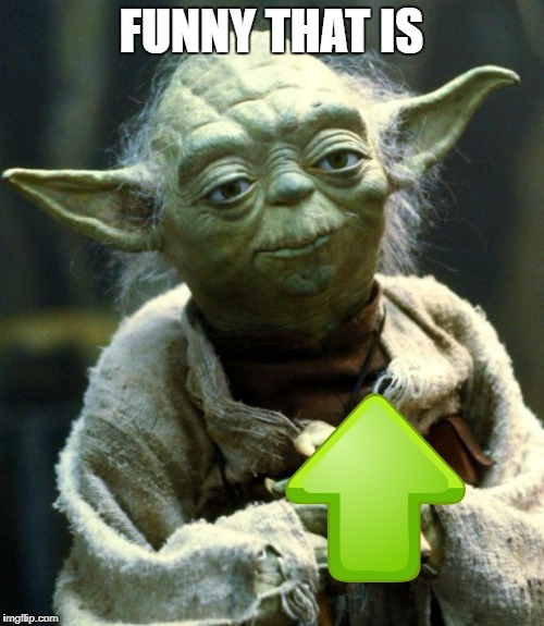Star Wars Yoda Meme | FUNNY THAT IS | image tagged in memes,star wars yoda | made w/ Imgflip meme maker