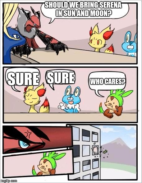 Pokemon board meeting | SHOULD WE BRING SERENA IN SUN AND MOON? SURE SURE WHO CARES? | image tagged in pokemon board meeting | made w/ Imgflip meme maker