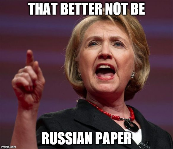 THAT BETTER NOT BE RUSSIAN PAPER | made w/ Imgflip meme maker