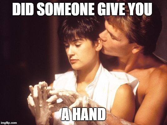 swayze | DID SOMEONE GIVE YOU A HAND | image tagged in swayze | made w/ Imgflip meme maker