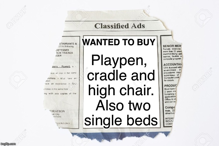 Funny want ad | WANTED TO BUY Playpen, cradle and high chair.  Also two single beds | image tagged in classified ads,memes,married with children,separate beds | made w/ Imgflip meme maker