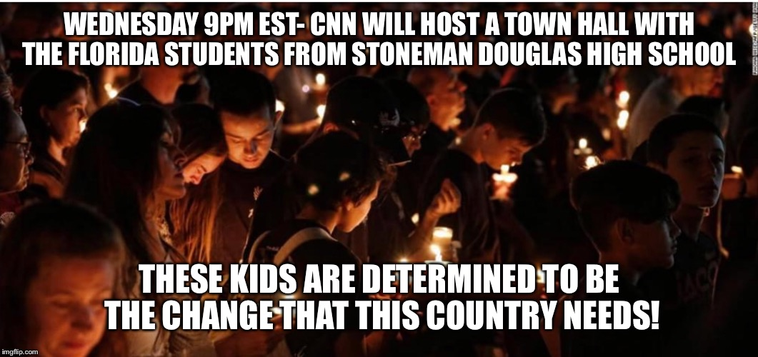 Stoneman Douglas High School  | WEDNESDAY 9PM EST- CNN WILL HOST A TOWN HALL WITH THE FLORIDA STUDENTS FROM STONEMAN DOUGLAS HIGH SCHOOL THESE KIDS ARE DETERMINED TO BE THE | image tagged in school shooting,stand up,gun violence,stoneman douglas,florida shooting,high school shooting | made w/ Imgflip meme maker