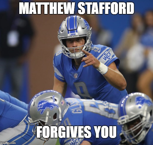 Matthew Stafford Forgives | MATTHEW STAFFORD FORGIVES YOU | image tagged in detroit lions,stafford | made w/ Imgflip meme maker