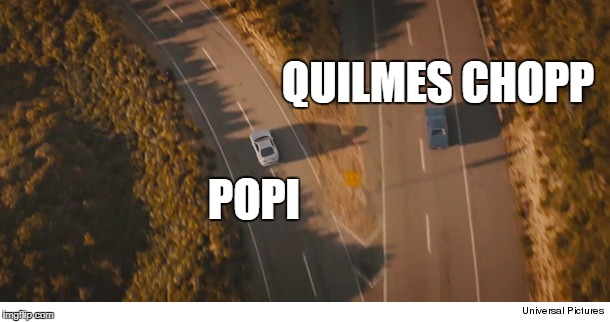 POPI QUILMES CHOPP | image tagged in two roads and two cars divided,final scene fast and furios 7 | made w/ Imgflip meme maker