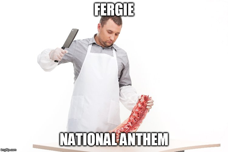 FERGIE NATIONAL ANTHEM | made w/ Imgflip meme maker