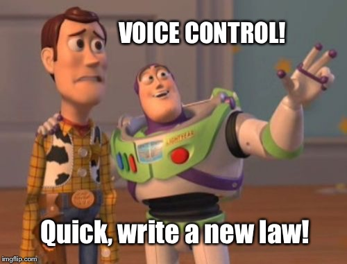 X, X Everywhere Meme | VOICE CONTROL! Quick, write a new law! | image tagged in memes,x x everywhere | made w/ Imgflip meme maker