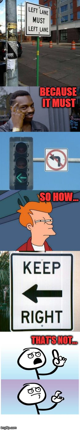 Get it together, D.O.T. | BECAUSE IT MUST THAT'S NOT... SO HOW... | image tagged in memes,funny street signs,futurama fry,roll safe think about it,stick figure | made w/ Imgflip meme maker
