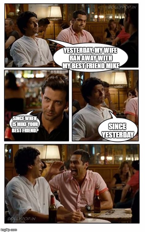 ZNMD Meme | YESTERDAY, MY WIFE RAN AWAY WITH MY BEST FRIEND MIKE SINCE WHEN IS MIKE YOUR BEST FRIEND? SINCE YESTERDAY | image tagged in memes,znmd,random | made w/ Imgflip meme maker