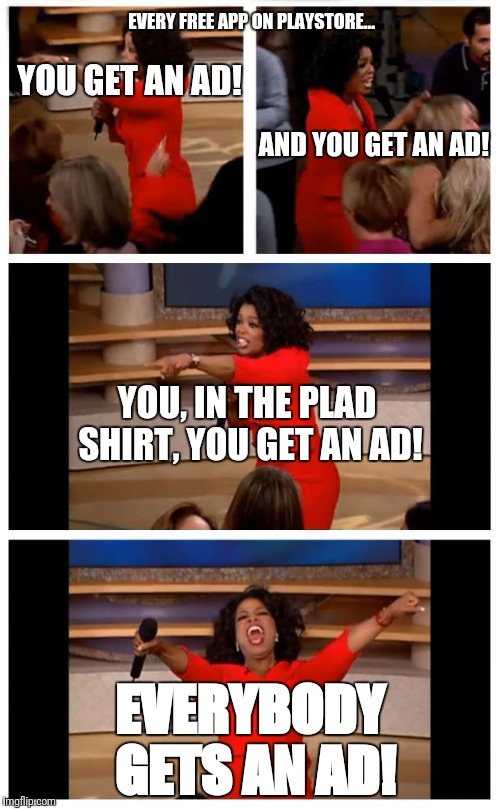 Oprah You Get A Car Everybody Gets A Car | YOU GET AN AD! EVERYBODY GETS AN AD! EVERY FREE APP ON PLAYSTORE... AND YOU GET AN AD! YOU, IN THE PLAD SHIRT, YOU GET AN AD! | image tagged in memes,oprah you get a car everybody gets a car | made w/ Imgflip meme maker