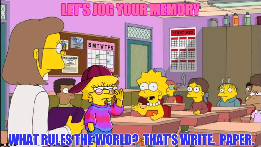 LET'S JOG YOUR MEMORY WHAT RULES THE WORLD?  THAT'S WRITE.  PAPER. | made w/ Imgflip meme maker