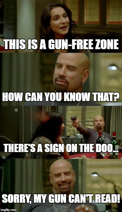 So only illiterate guns kill people! | THIS IS A GUN-FREE ZONE HOW CAN YOU KNOW THAT? THERE'S A SIGN ON THE DOO... SORRY, MY GUN CAN'T READ! | image tagged in memes,skinhead john travolta | made w/ Imgflip meme maker