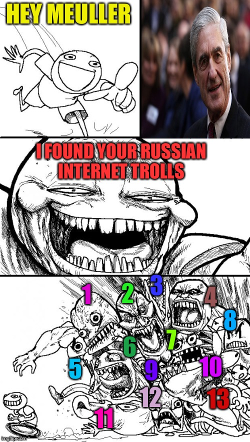 Hey Internet Meme | HEY MEULLER I FOUND YOUR RUSSIAN INTERNET TROLLS 1 2 3 4 5 6 7 8 9 10 11 12 13 | image tagged in memes,hey internet | made w/ Imgflip meme maker