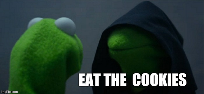 Evil Kermit Meme | EAT THE  COOKIES | image tagged in memes,evil kermit | made w/ Imgflip meme maker