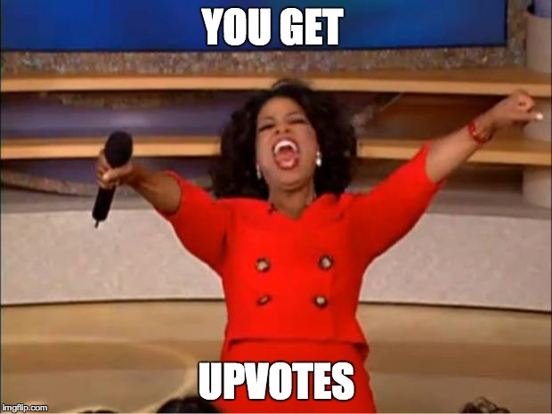 Oprah You Get A Meme | YOU GET UPVOTES | image tagged in memes,oprah you get a | made w/ Imgflip meme maker
