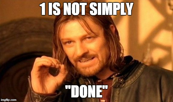 "One Does Not Simply Meme | 1 IS NOT SIMPLY ""DONE"" 