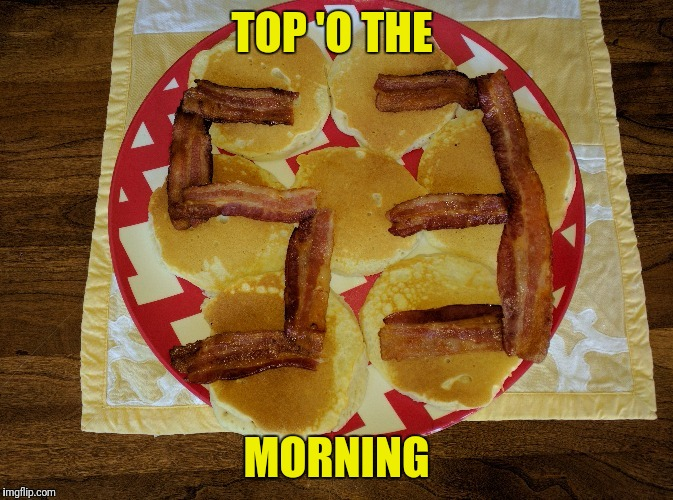 TOP 'O THE MORNING | made w/ Imgflip meme maker