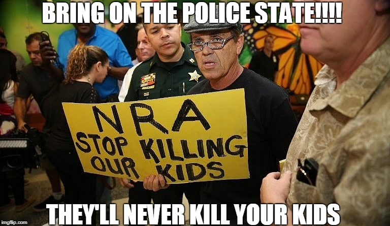 commie wants police state | BRING ON THE POLICE STATE!!!! THEY'LL NEVER KILL YOUR KIDS | image tagged in nra,2nd amendment,socialism,cnn fake news,protesters,tyranny | made w/ Imgflip meme maker