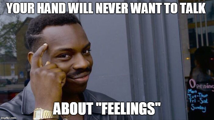 "Roll Safe Think About It Meme | YOUR HAND WILL NEVER WANT TO TALK ABOUT ""FEELINGS"" 