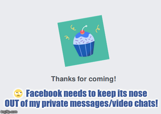 Facebook Spies!! | image tagged in facebook,privacy,messenger,cuming | made w/ Imgflip meme maker