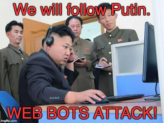 Kim Jong Un creates web bot attack! | We will follow Putin. WEB BOTS ATTACK! | image tagged in kim jong un computer,web bot,web attack,putin kim jong un,web terrorist | made w/ Imgflip meme maker