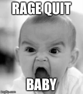 Angry Baby Meme | RAGE QUIT BABY | image tagged in memes,angry baby | made w/ Imgflip meme maker