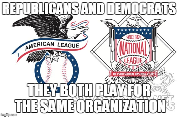 sports and the left-right paradigm | REPUBLICANS AND DEMOCRATS THEY BOTH PLAY FOR THE SAME ORGANIZATION | image tagged in sports,politics,donald trump,obama,nfl,olympics | made w/ Imgflip meme maker