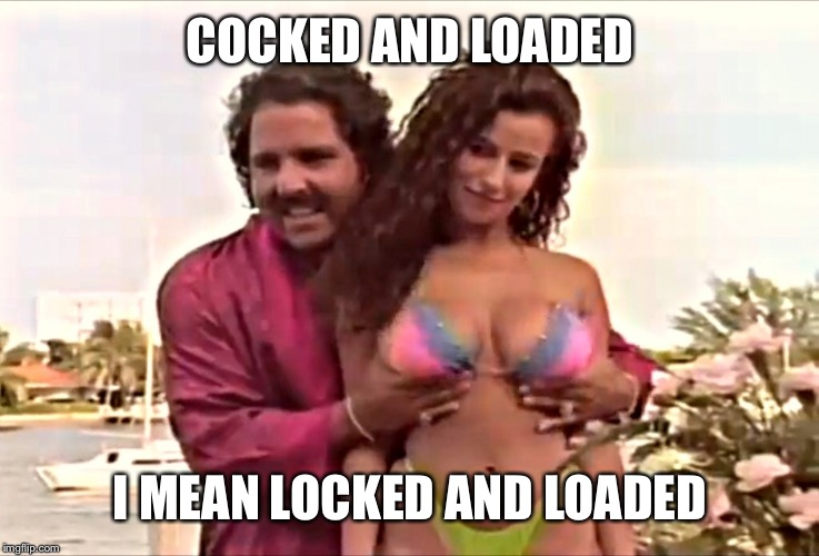 COCKED AND LOADED I MEAN LOCKED AND LOADED | made w/ Imgflip meme maker