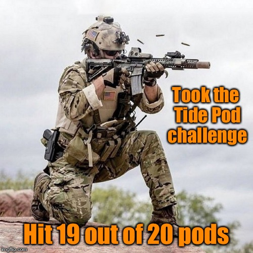 Took the Tide Pod challenge Hit 19 out of 20 pods | image tagged in special forces us navy seal shooter operator | made w/ Imgflip meme maker
