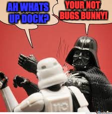 Darth Vader Slapping Storm Trooper | AH WHATS UP DOCK? YOUR NOT BUGS BUNNY! | image tagged in darth vader slapping storm trooper | made w/ Imgflip meme maker