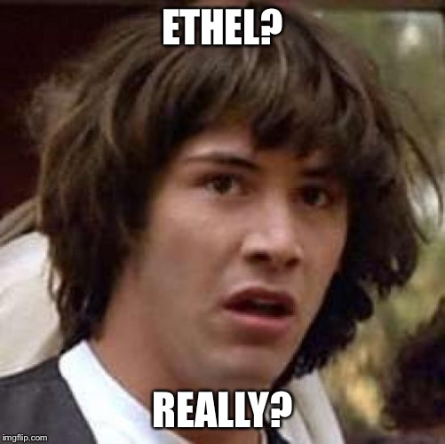 ETHEL? REALLY? | made w/ Imgflip meme maker
