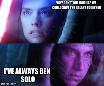 Never been so low | WHY DON'T YOU JOIN US? WE COULD SAVE THE GALAXY TOGETHER I'VE ALWAYSBEN SOLO | image tagged in star wars,punny | made w/ Imgflip meme maker
