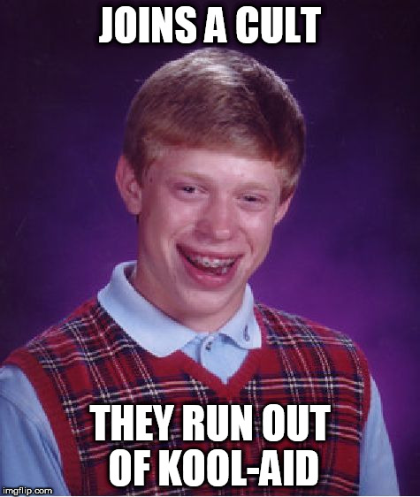 Bad Luck Brian Meme | JOINS A CULT THEY RUN OUT OF KOOL-AID | image tagged in memes,bad luck brian | made w/ Imgflip meme maker