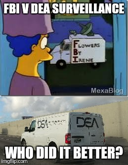 FBI V DEA SURVEILLANCE WHO DID IT BETTER? | image tagged in fbi,dea,simpsons | made w/ Imgflip meme maker