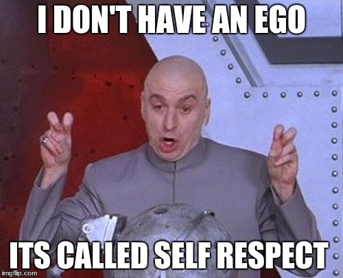 Dr Evil Laser Meme | I DON'T HAVE AN EGO ITS CALLED SELF RESPECT | image tagged in memes,dr evil laser | made w/ Imgflip meme maker
