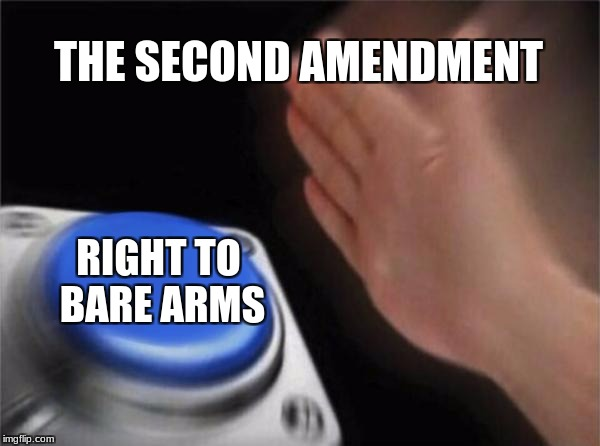 Blank Nut Button Meme | THE SECOND AMENDMENT RIGHT TO BARE ARMS | image tagged in memes,blank nut button | made w/ Imgflip meme maker
